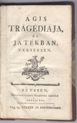Bessenyei György: Ágis tragédiája öt játékban, versekben Béts, 1772.