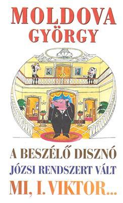A beszélő disznó – Józsi rendszert vált – Mi, I. Viktor. (2013)