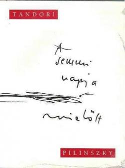 A semmi napja mielőtt. Tandori Dezső rajzai Pilinszky János verseihez (2008)