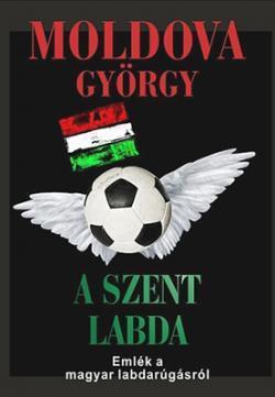 A szent labda. Emlék a magyar labdarúgásról (2012)