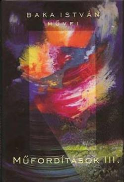 Baka István művei. Műfordítások III. (2009)