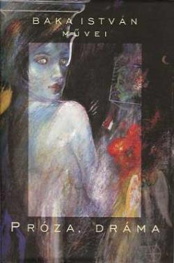 Baka István művei. Próza, dráma (2005)