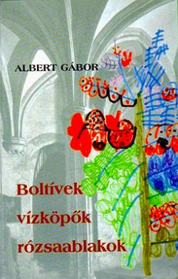 Boltívek, vízköpők, rózsaablakok (2002)