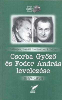 Csorba Győző és Fodor András levelezése 1947 – 1994  (2005)
