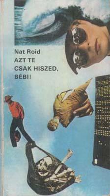 [Nat Roid:] Az te csak hiszed, bébi! (1982)