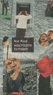 [Nat Roid:] Holtteste éltesse! (1987)