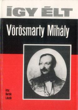 Így élt Vörösmarty Mihály (1977)
