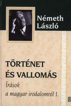 Írások a magyar irodalomról I.  -  Történet és vallomás (2011)