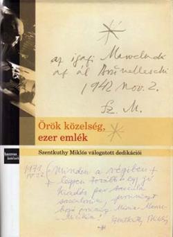Örök közelség, ezer emlék. Szentkuthy Miklós válogatott dedikációi (2007)