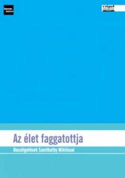 Az élet faggatottja. Beszélgetések Szentkuthy Miklóssal (2007)