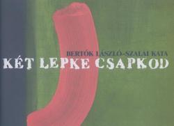 Bertók László – Szalai Kata: Két lepke csapkod (2007)