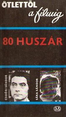 Csoóri Sándor - Sára Sándor: 80 huszár (1980)