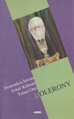 Domonkos István – Fehér Kálmán – Tolnai Ottó: Dolerony (2005)