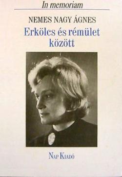 Erkölcs és rémület között. In memoriam Nemes Nagy Ágnes (1996)