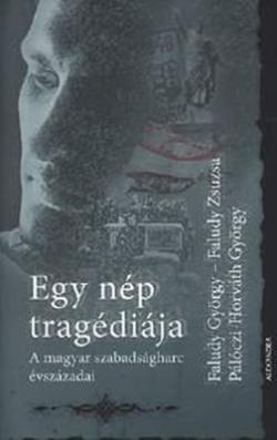 Faludy György – Faludy Zsuzsa – Pálóczi-Horváth György: Egy nép tragédiája (2007)