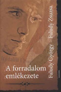 Faludy György – Faludy Zsuzsa: A forradalom emlékezete (2006)