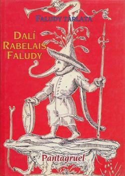 Faludy tárlata. Rabelais – Dali: Pantagruel (2001)