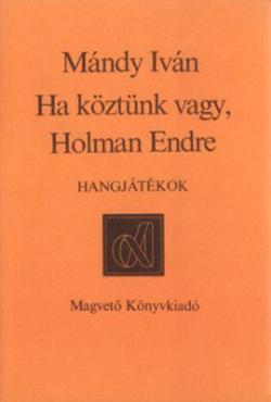 Ha köztünk vagy, Holman Endre (1981)