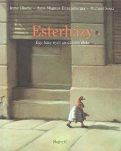Irene Dische – Hans Magnus Enzensberger – Michael Sowa Esterházy: Egy házy nyúl csodálatos élete (1996)