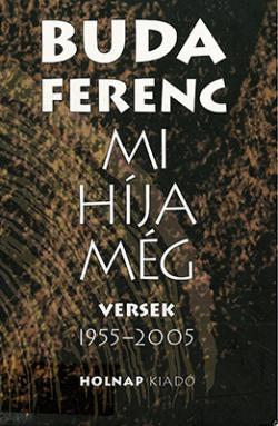 Mi híja még. Versek 1955–2005. (2006)