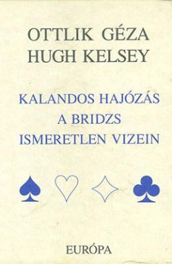 Ottlik Géza – Hugh Kelsey: Kalandos hajózás a bridzs ismeretlen vizein (1997)