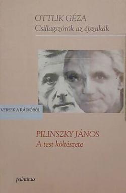 Ottlik Géza: Csillagszórók az éjszakák; Pilinszky János: A test költészete (2001)