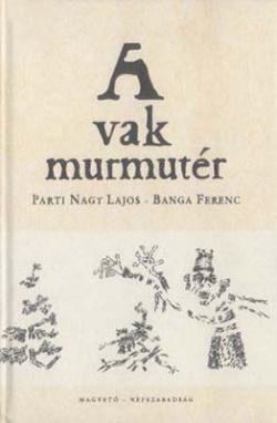 Parti Nagy Lajos – Banga Ferenc: A vak murmutér (2007)