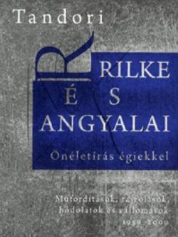 Rilke és angyalai. Önéletírás égiekkel (2009)
