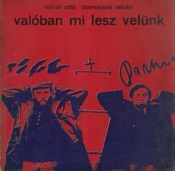 Tolnai Ottó – Domonkos István: Valóban mi lesz velünk (1968)