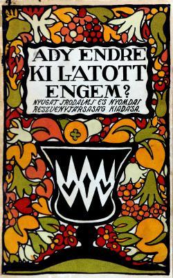Ady Endre: Ki látott engem? Budapest, Nyugat kiadó, 1914.