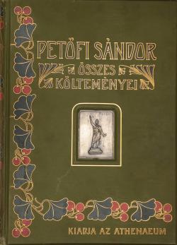 Petőfi Sándor összes költeményei: hazai művészek uj rajzaival és a költő arczképével. Budapest, Athenaeum, 1900.
