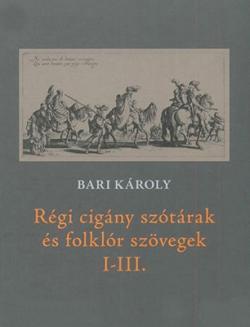 Régi cigány szótárak és folklór szövegek I-III. (2013)