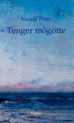 Tenger mögötte. Új versek (2018)