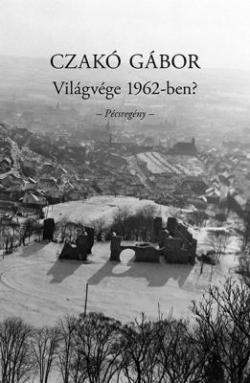 Világvége 1962-ben? Pécsregény (2012)